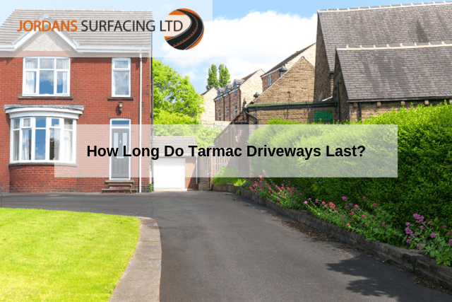 How Long Do Tarmac Driveways Last