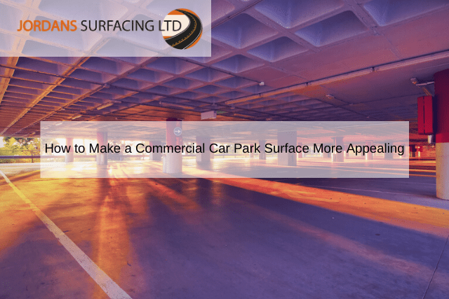 How to Make a Commercial Car Park Surface More Appealing
