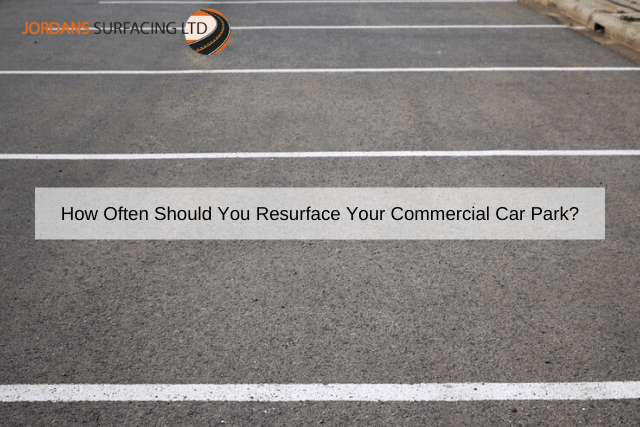 How Often Should You Resurface Your Commercial Car Park