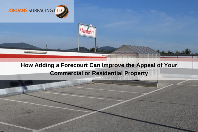 How Adding a Forecourt Can Improve the Appeal of Your Commercial or Residential Property