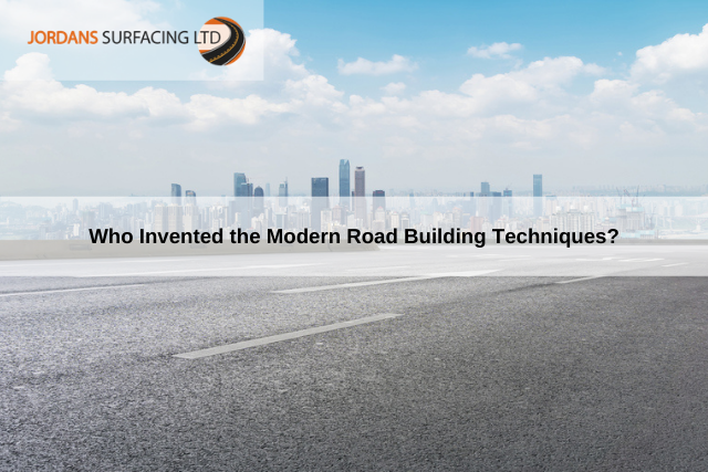 Who Invented the Modern Road Building Techniques