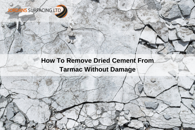 How To Remove Dried Cement From Tarmac Without Damage