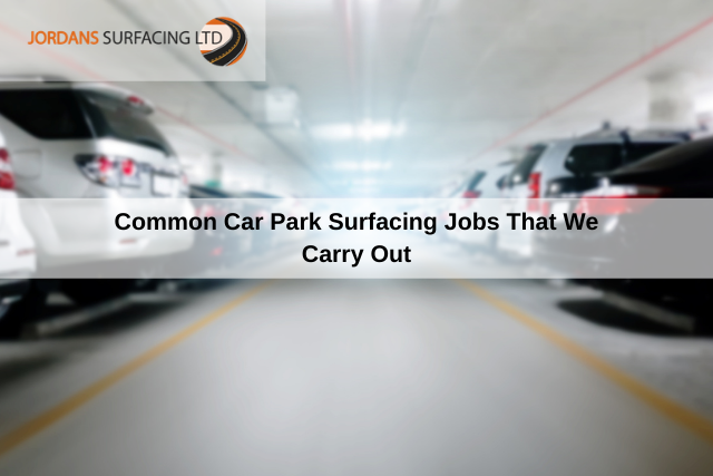 Common Car Park Surfacing Jobs That We Carry Out