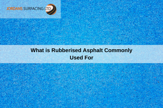 What is Rubberised Asphalt Commonly Used For